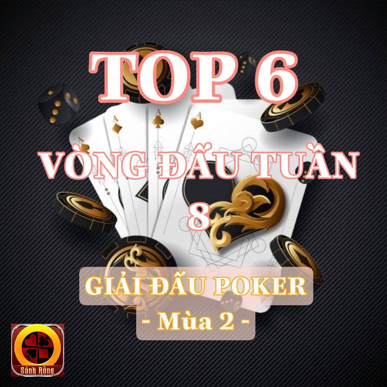 Top 06 Cao Thủ Sẽ Tham Dự Vòng Đấu Tuần 8 của Giải Đấu Poker Mùa 2