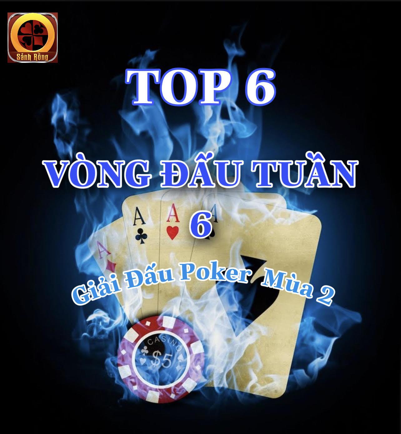 Top 06 Cao Thủ Sẽ Tham Dự Vòng Đấu Tuần 6 Đã Xuất Hiện [ Giải Đấu Poker Mùa 2 ]